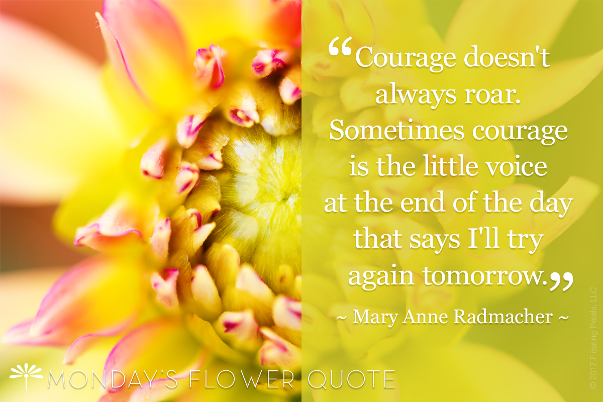 Courage Doesn't Always Roar | Flower Quote